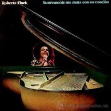 Discos de vinilo: ROBERTA FLACK ••• SUAVEMENTE ME MATA SU CANCION - (LP). Lote 33058664
