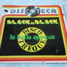 Discos de vinilo: LA BELLE EPOQUE 'DISCOTECA' ( BLACK IS BLACK - MISS BROADWAY ) 1977-BARCELONA SINGLE45 EMI. Lote 33134789