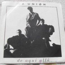 Discos de vinilo: LA UNION SINGLE DE AQUI ALLA Y EL CIELO EN LA TIERRA. Lote 33155513