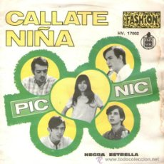Discos de vinilo: PIC NIC (CON JEANETTE) - SINGLE VINILO 7'' - EDITADO EN FRANCIA - CALLATE NIÑA + NEGRA ESTRELLA. Lote 33205851