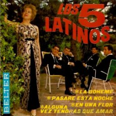 Discos de vinilo: EP LOS 5 LATINOS - LA BOHEME -PASARE ESTA NOCHE- EN UNA FLOR- ALGUNA VEZ TENDRAS QUE AMAR. Lote 33247542