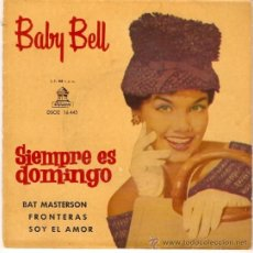 Discos de vinilo: EP BABY BELL - SIEMPRE ES DOMINGO -BAT MASTERSON - FRONTERAS - SOY EL AMOR. Lote 33284470