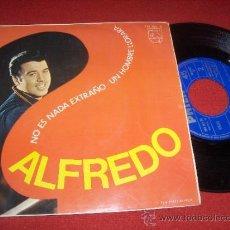 Discos de vinilo: ALFREDO NO ES NADA EXTRAÑO / UN HOMBRE LLORARA 7