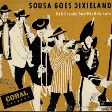 Discos de vinilo: BOB CROSBY AND HIS BOB CATS: SOUSA GOES DIXIELAND (EP 45 RPM, CORAL) . Lote 33554005