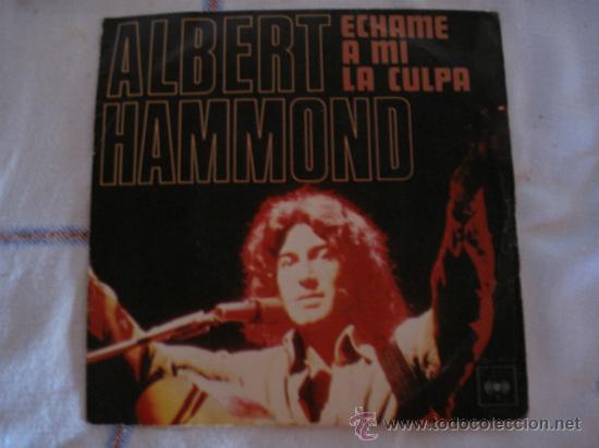 ALBERT HAMMOND - ECHAME A MI LA CULPA- CBS 1976. (Música - Discos - Singles Vinilo - Cantautores Internacionales)