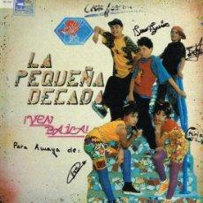 Discos de vinilo: LA PEQUEÑA DÉCADA - VEN BAILA - LP 1991 - FIRMA DE LOS COMPONENTES DEL GRUPO. Lote 33749462