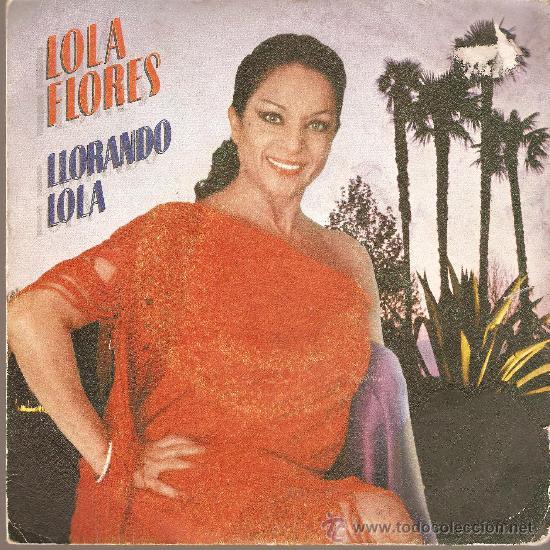 LOLA FLORES , LLORANDO LOLA (Música - Discos - Singles Vinilo - Flamenco, Canción española y Cuplé)