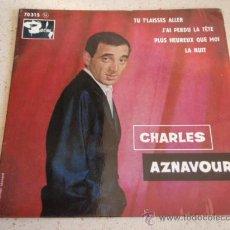 Discos de vinilo: CHARLES AZNAVOUR (TU T'LAISSES ALLER - J'AI PERDU LA TÊTE - PLUS HEUREUX QUE MOI - LA NUIT ) FRANCE. Lote 34030553