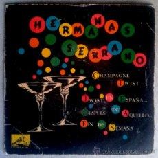 Discos de vinilo: HERMANAS SERRANO SU EP MAS RARO. CHAMPAGNE TWIST - SPAIN 1962 -LVDSA-13811. Lote 34049648