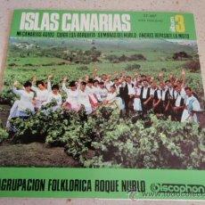 Discos de vinilo: AGRUPACION FOLKLORICA ROQUE NUBLO (MI CANARIAS ADIOS - CUIDA ESA BARQUITA BLANCA - SOMBRAS DEL NUBLO. Lote 34041883