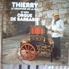 Discos de vinilo: THIERRY LE CHANTEUR DE LA RUE ET SON ORGUE DE BARBARIE. Lote 34085341