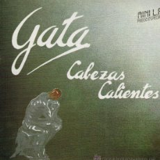 Discos de vinilo: GATA - CABEZAS CALIENTES - MINILP 1985. Lote 34133628