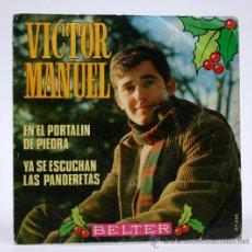 Discos de vinilo: VICTOR MANUEL. EN EL PORTALIN DE PIEDRA Y YA SE ESCUCHAN LAS PANDERETAS. SINGLE BELTER 1969. Lote 34310410