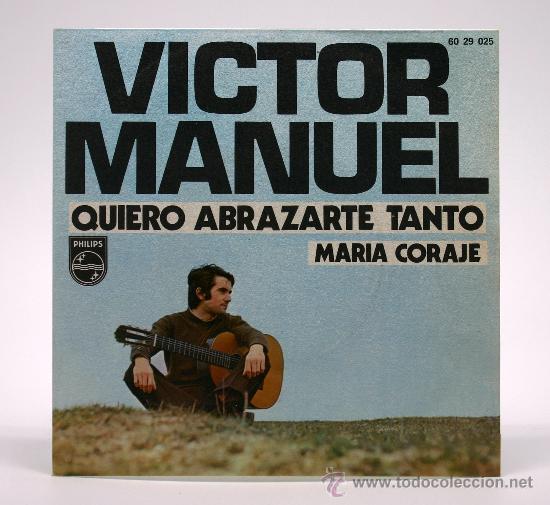 VICTOR MANUEL. QUIERO ABRAZARTE TANTO - MARÍA CORAJE. SINGLE 45 RPM. PHILIPS 1970. (Música - Discos - Singles Vinilo - Cantautores Españoles)