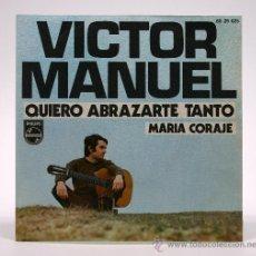 Discos de vinilo: VICTOR MANUEL. QUIERO ABRAZARTE TANTO - MARÍA CORAJE. SINGLE 45 RPM. PHILIPS 1970.. Lote 34312852