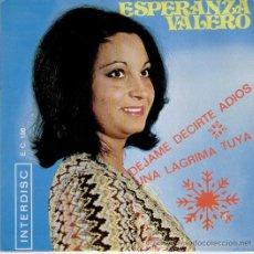 Discos de vinilo: ESPERANZA VALERO - DEJAME DECIRTE ADIOS - UNA LAGRIMA TUYA - SG SPAIN 1972 - PRACTICAMENTE NUEVO. Lote 34326896