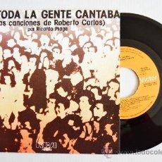 Discos de vinilo: RICARDO PRAGA - …Y TODA LA GENTE CANTABA LAS CANCIONES DE ROBERTO CARLOS (RCA SINGLE 1978) ESPAÑA. Lote 34334183