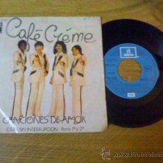 Discos de vinilo: CAFÉ CREME/ CANCIONES DE AMOR PARTE 1 Y 2. Lote 34400611