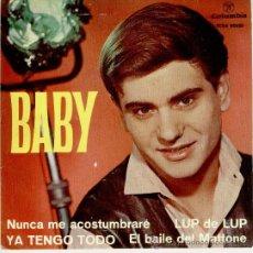 Discos de vinilo: BABY - NUNCA ME ACOSTUMBRARE - LUP DE LUP - EL BAILE DEL MATTONE - EP SPAIN 1963 - EX / EX. Lote 34439498