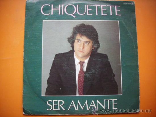 CHIQUETETE - SER AMANTE/SUEÑOS DE CARNAVAL (ZAFIRO SINGLE 1983) ESPAÑA PEPETO (Música - Discos - Singles Vinilo - Flamenco, Canción española y Cuplé)