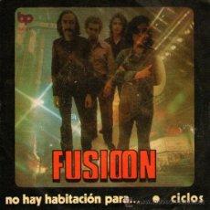 Discos de vinilo: FUSIOON - SINGLE VINILO 7'' - EDITADO EN ESPAÑA - NO HAY HABITACIÓN PARA... + CICLOS - BP 1972. Lote 34581565
