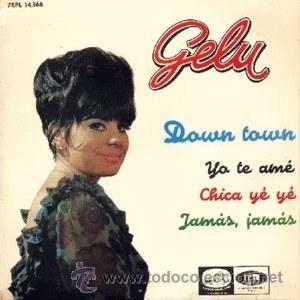 GELU: DOWN TOWN. CHICA YE YE… (EP DE 1965) (Música - Discos de Vinilo - EPs - Solistas Españoles de los 50 y 60)