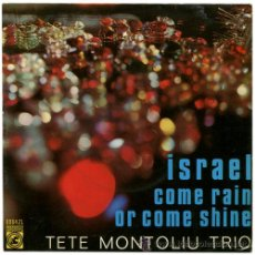 Discos de vinilo: TETE MONTOLIU TRIO - ISRAEL / COME RAIN OR COME SHINE - SG SPAIN 1967 - CONCENTRIC 6064-ZL. Lote 34659143