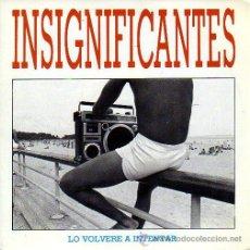 Discos de vinilo: INSIGNIFICANTES 7' SG LO VOLVERÉ A INTENTAR +1. Lote 34683122