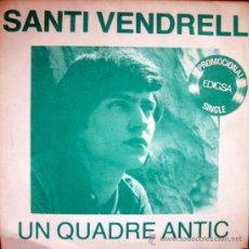 Discos de vinilo: SANTI VENDRELL. UN QUADRE ANTIC / TE'N VAS. SINGLE. Lote 34775826