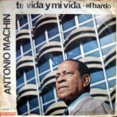 Discos de vinilo: ANTONIO MACHIN. TU VIDA Y MI VIDA / EL BARDO. SINGLE 1971 VERGARA. Lote 34786997