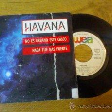 Discos de vinilo: HAVANA.. NO ES URBANO ESTE CASCO.. NADA FUÉ MÁS FUERTE... Lote 34855163