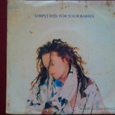 """Discos de vinil: 7"""" SINGLE - SIMPLY RED - FOR YOUR BABIES. Lote 34861373"""