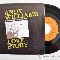 Discos de vinilo: ANDY WILLIAMS - LOVE STORY (EN ESPAÑOL) (CBS SINGLE 1971) ESPAÑA. Lote 34909193