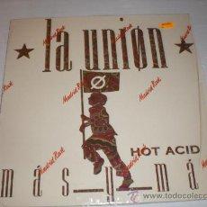 Discos de vinilo: LA UNION, MAS Y MAS HOT ACID, MAXI WEA ESPAÑA 1988, NUEVO. Lote 34929506