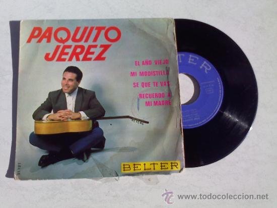 PAQUITO JEREZ. MI MODISTILLA..RECUERDO A MI MADRE..EL AÑO VIEKO. SE QUE TE VÁS. (Música - Discos de Vinilo - EPs - Flamenco, Canción española y Cuplé)