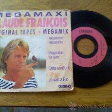 Discos de vinilo: MEGAMAXI CLAUDE FRANCOIS.MEGAMIX.ALEXANDRIE ALEXANDRIA.JE VAIS A RIO. CETTE ANNEE LA.MAGNOLIAS FOR E. Lote 35188582