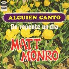 Discos de vinilo: MATT MONRO - ALGUIEN CANTÓ / DE REPENTE UN DÍA - SINGLE 1968. Lote 35241369