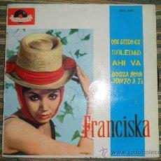 Discos de vinil: FRANCISKA E.P. - QUE LINDO ES - ORIGINAL ESPAÑA - POLYDOR 1964 - MONO -. Lote 35330059