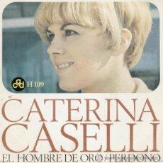 Discos de vinilo: CATERINA CASELLI - PERDONO - EL HOMBRE DE ORO - SG SPAIN 1966 VG++ / EX. Lote 35450257