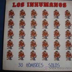 Discos de vinilo: LOS INHUMANOS 30 HOMBRES SOLOS. Lote 35519924