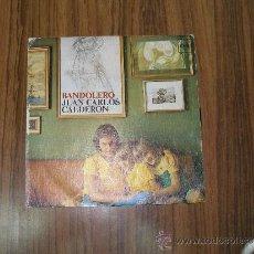 Discos de vinilo: JUAN CARLOS CALDERÓN - BANDOLERO. Lote 35531385