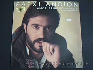 * AMOR PRIMERO – MARÍA Y OTROS GRANDES ÉXITOS. PATXI ANDION. EDITADO POR EPIC EN 1986. (Música - Discos de Vinilo - Maxi Singles - Cantautores Españoles)