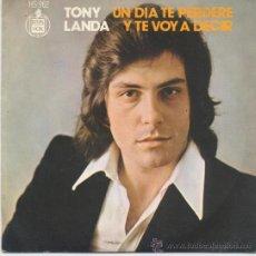 Discos de vinilo: TONY LANDA,UN DIA TE PERDERE DEL 73. Lote 35664753