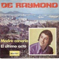 Discos de vinilo: DE RAYMOND - MADRE CANARIA - EL ULTIMO ACTO - SG 1971 EX / EX. Lote 35765851
