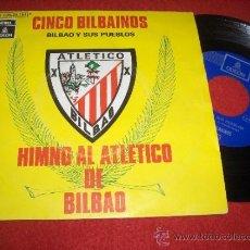 Discos de vinilo: CINCO BILBAINOS HIMNO AL ATLETICO DE BILBAO /BILBAO Y SUS PUEBLOS 7