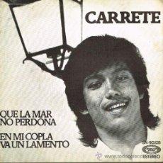 Discos de vinilo: CARRETE - QUE LA MAR NO PERDONA / EN MI COPLA VA UN LAMENTO - SINGLE 1976. Lote 35953606