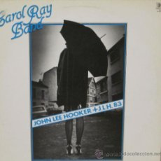 Discos de vinilo: CAROL RAY BAND - JOHN LEE HOOKER + J. L. H. 83 BELTER - 1983. Lote 36111548