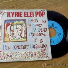 Discos de vinilo: POP CONCERTO ORCHESTRA.KYRIE ELEI POP. CHICA. COROS DE LA NUEVA CATEDRAL DE SAN PABLO.. Lote 36149915