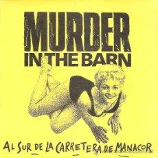 Discos de vinilo: MURDER IN THE BARN - AL SUR DE LA CARRETERA DE MANACOR / DOS CORAZONES (45 RPM) BLAU 1991 - EX/EX+. Lote 36242007