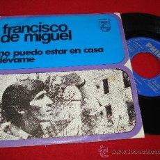 """Discos de vinilo: FRANCISCO DE MIGUEL NO PUEDO ESTAR EN CASA/ LLEVAME 7"""" SINGLE 1966 PHILIPS. Lote 36270459"""
